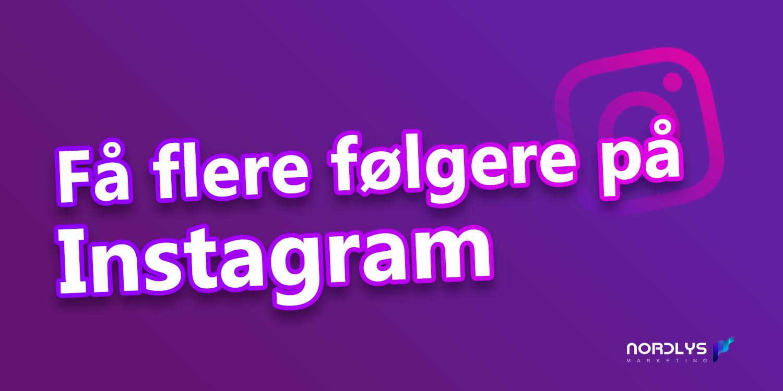 c7b62168400 Få flere følgere på Instagram » 25 hurtige tips som du kan bruge lige nu
