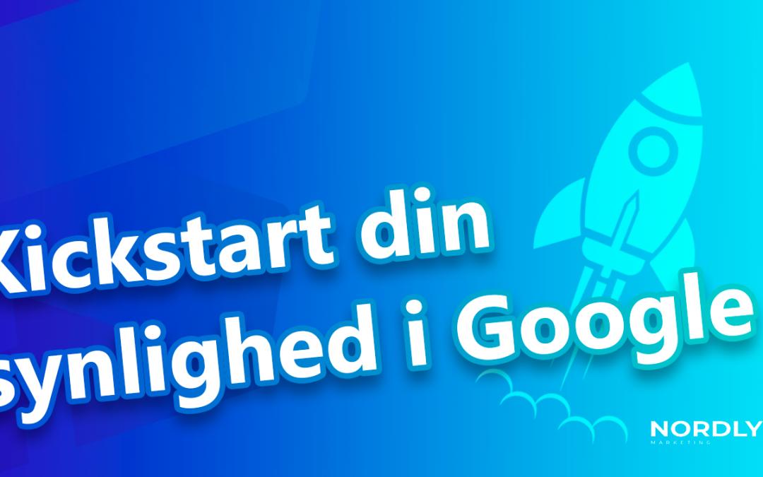 Kickstart din synlighed i Google